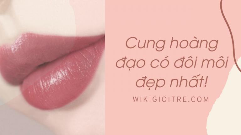 Bật mí cung hoàng đạo có đôi môi đẹp nhất, quyến rũ nhất