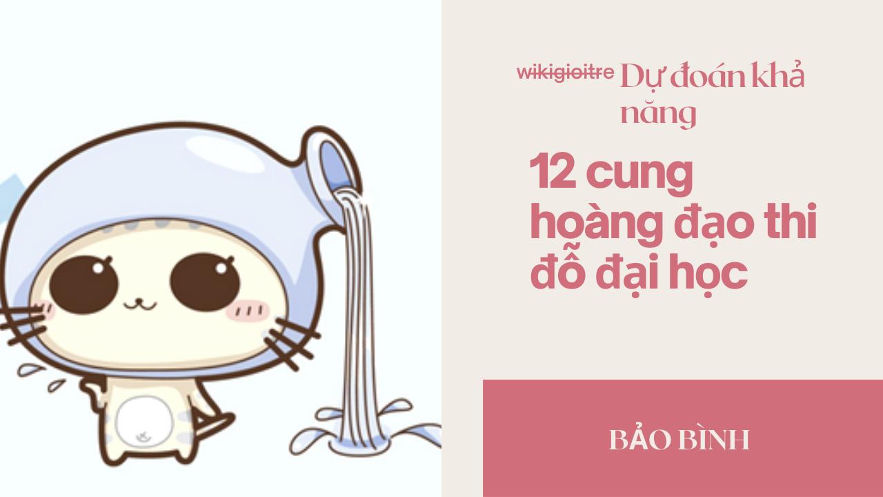 Du-doan-kha-nang-12-cung-hoang-dao-thi-do-dai-hoc-BAO-BINH.png