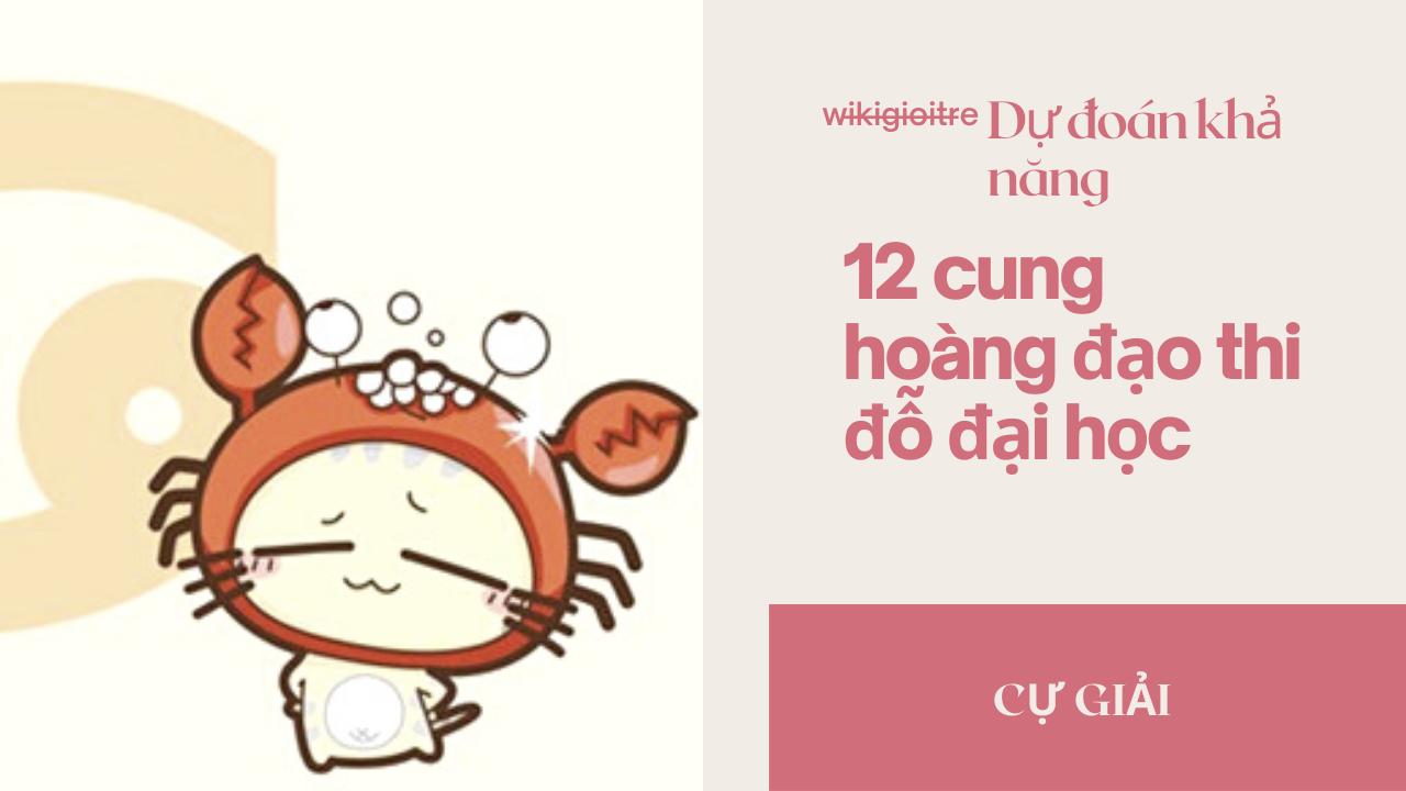 Du-doan-kha-nang-12-cung-hoang-dao-thi-do-dai-hoc-CU-GIAI.png