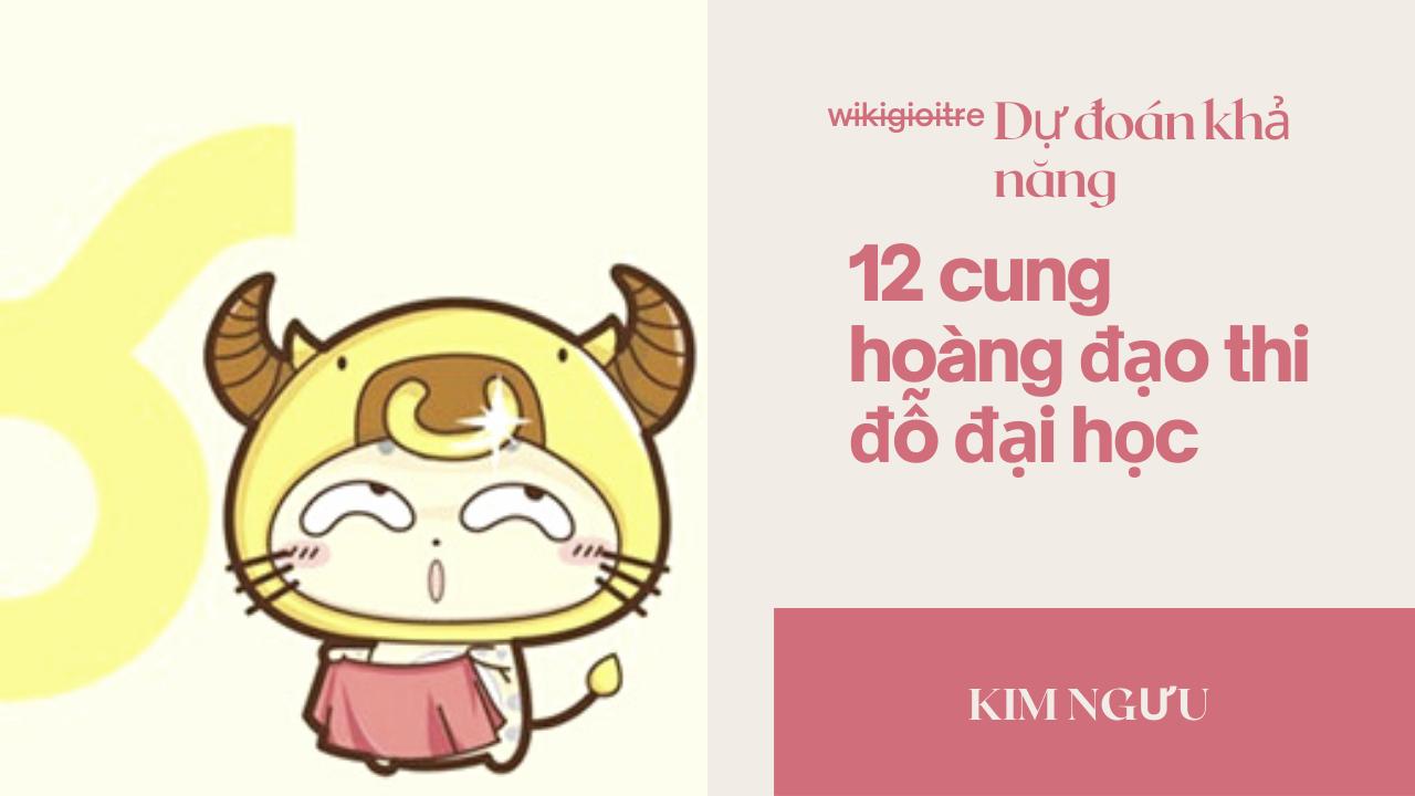 Du-doan-kha-nang-12-cung-hoang-dao-thi-do-dai-hoc-KIM-NGUU.png