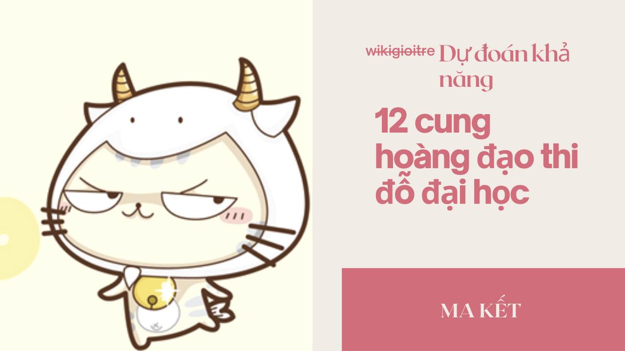 Du-doan-kha-nang-12-cung-hoang-dao-thi-do-dai-hoc-MA-KET.png