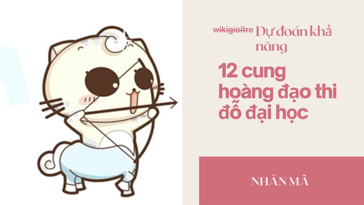 Du-doan-kha-nang-12-cung-hoang-dao-thi-do-dai-hoc-NHAN-MA.png