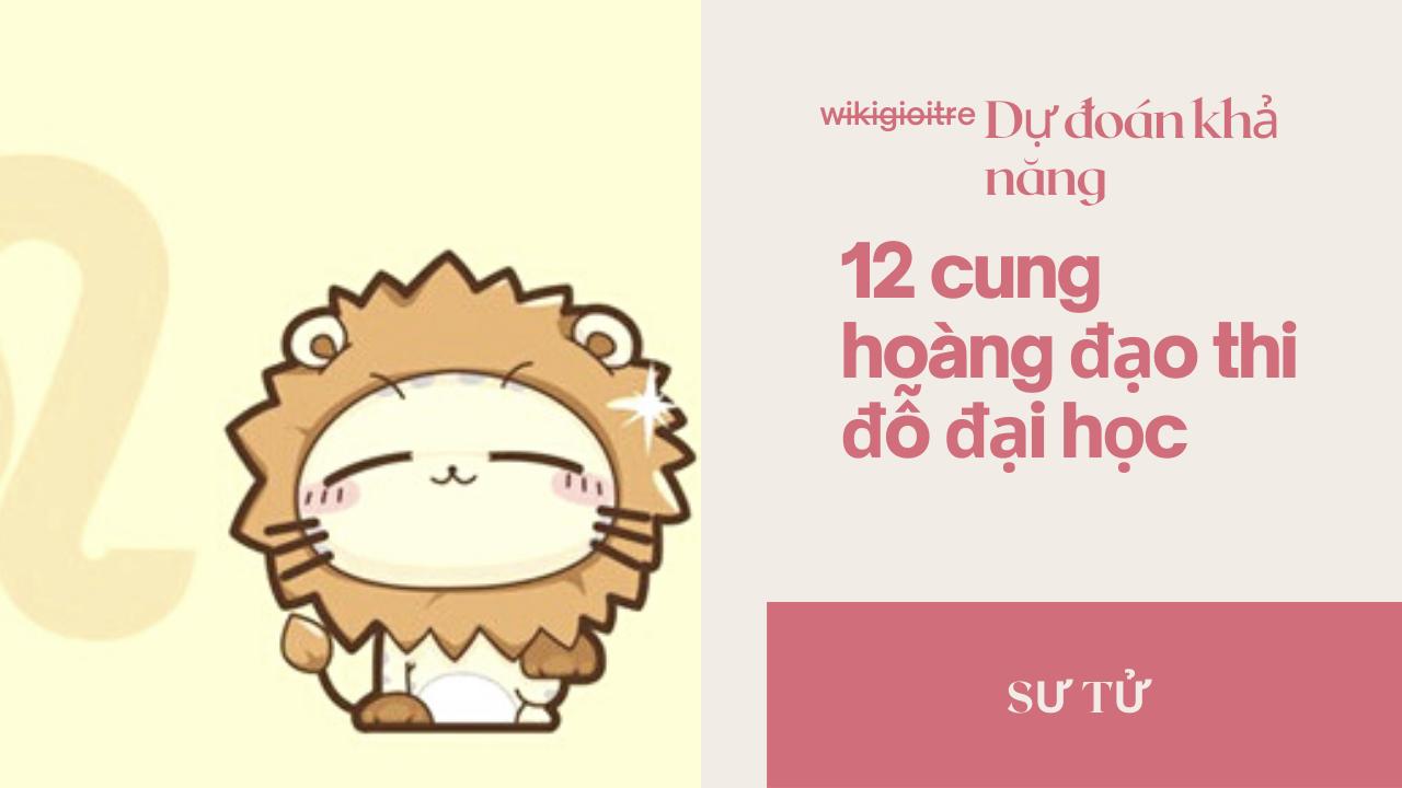 Du-doan-kha-nang-12-cung-hoang-dao-thi-do-dai-hoc-SU-TU.png