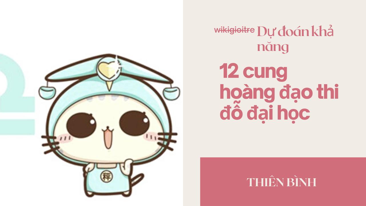 Du-doan-kha-nang-12-cung-hoang-dao-thi-do-dai-hoc-THIEN-BINH.png