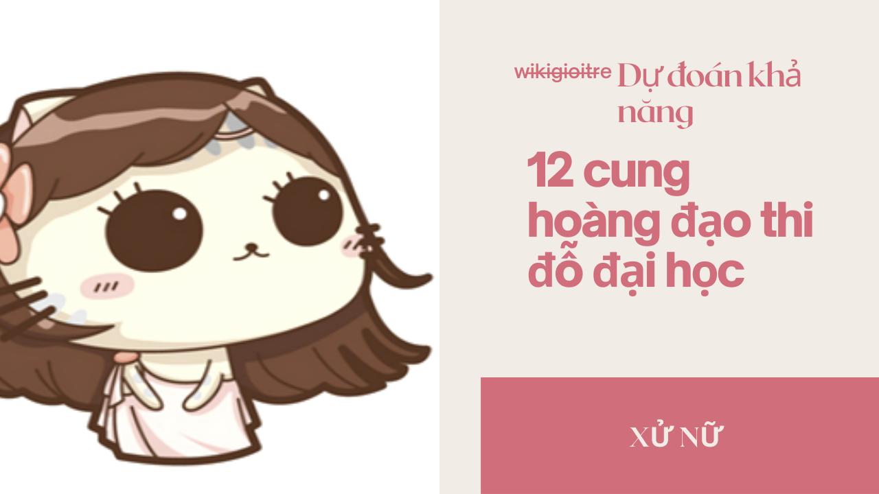 Du-doan-kha-nang-12-cung-hoang-dao-thi-do-dai-hoc-XU-NU.png