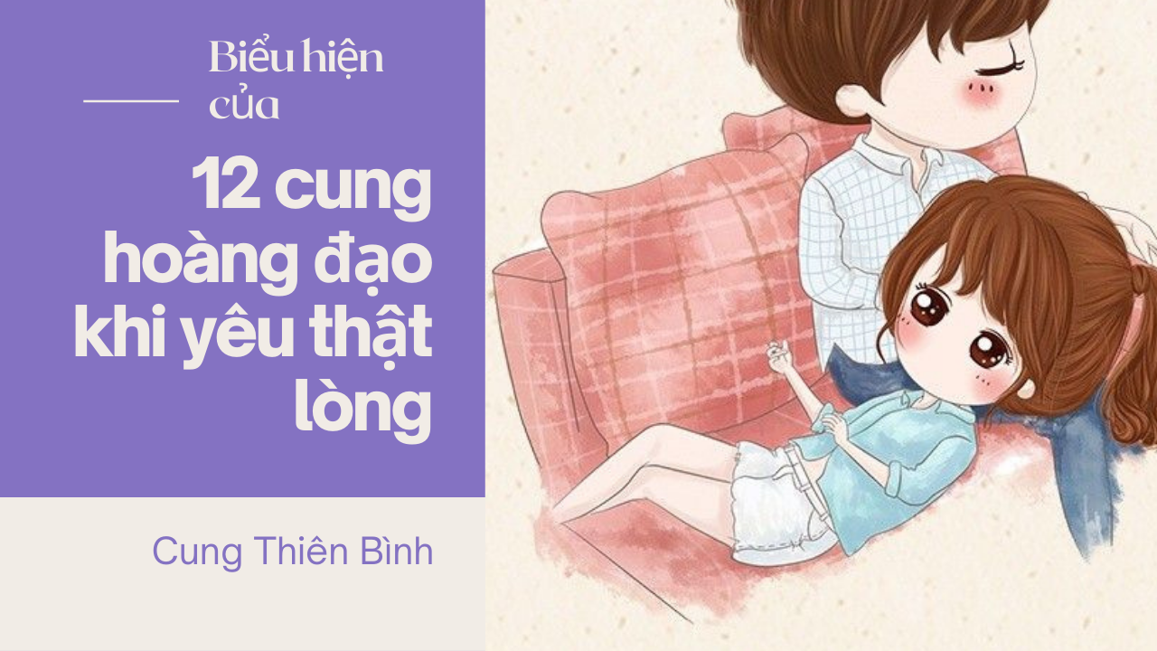 12-cung-hoang-dao-khi-yeu-that-long-Cung-Thien-Binh.png