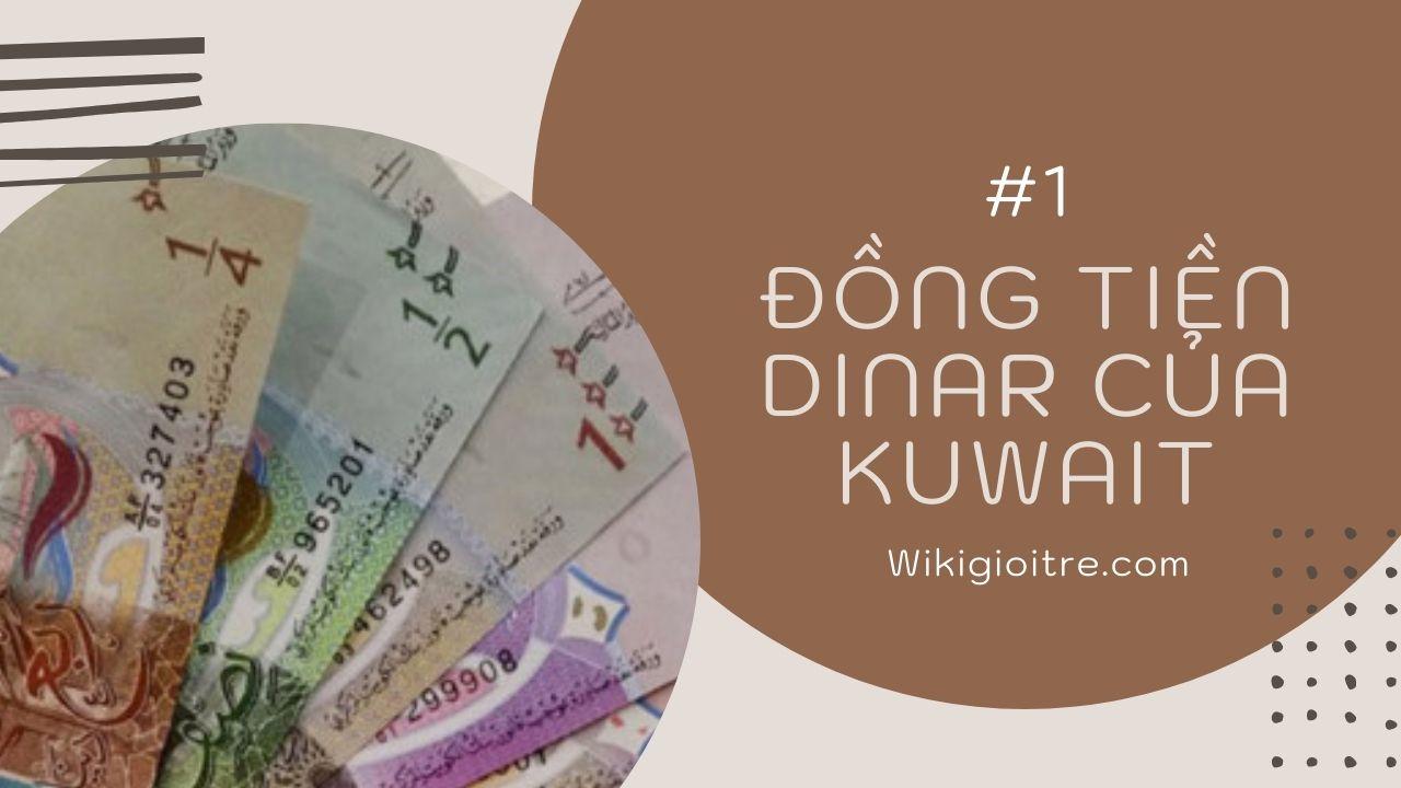 10-loai-tien-menh-gia-cao-nhat-the-gioi-Dinar-Kuwait.jpg