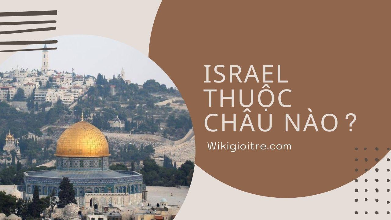Israel-thuoc-chau-nao.jpg