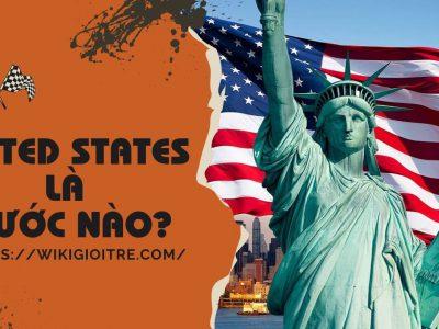 Bạn đã biết United States là nước nào hay chưa?